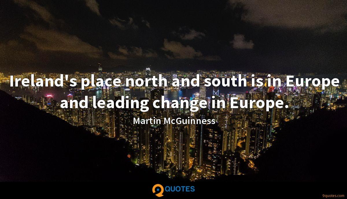 Ireland's place north and south is in Europe and leading change in Europe.