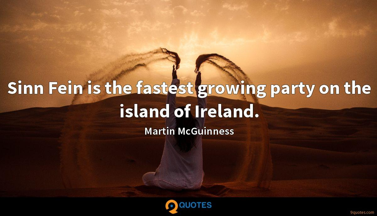 Sinn Fein is the fastest growing party on the island of Ireland.