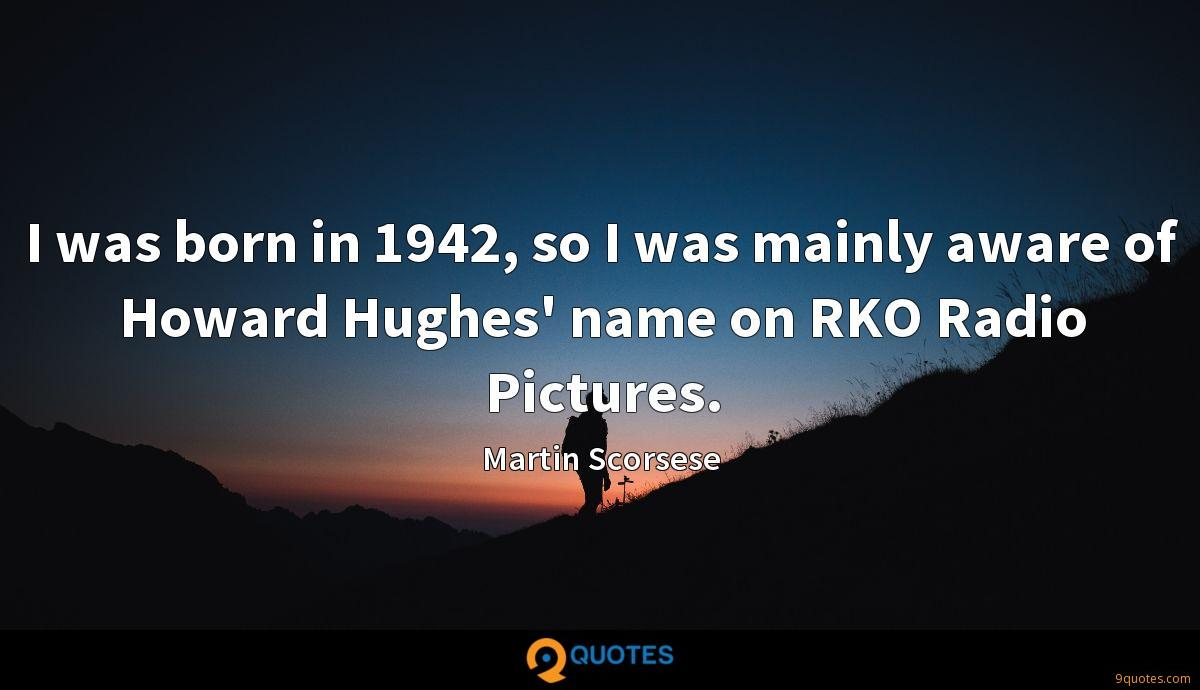 I was born in 1942, so I was mainly aware of Howard Hughes' name on RKO Radio Pictures.