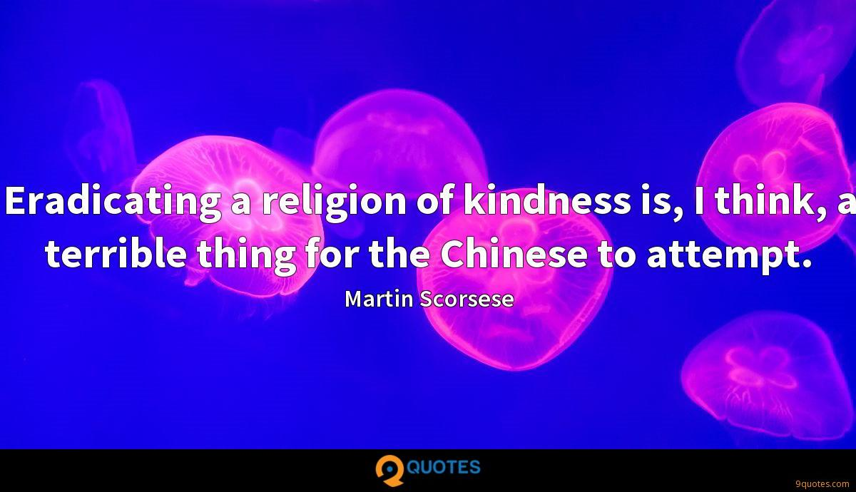 Eradicating a religion of kindness is, I think, a terrible thing for the Chinese to attempt.