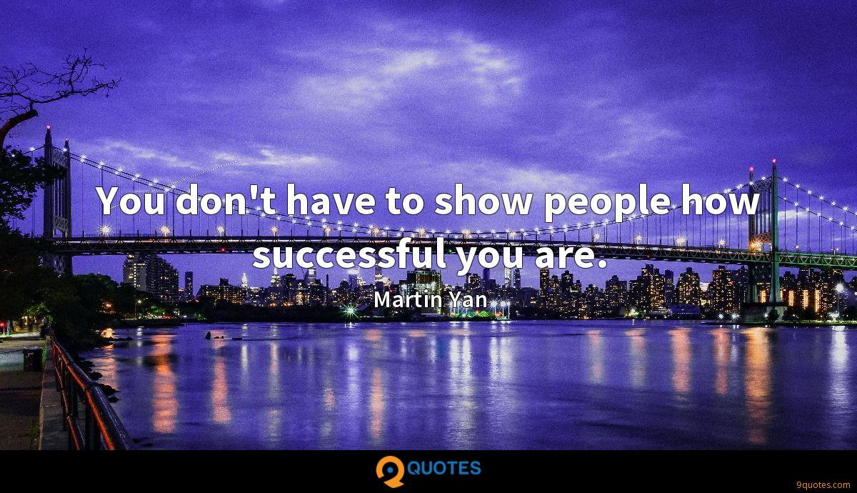 You don't have to show people how successful you are.
