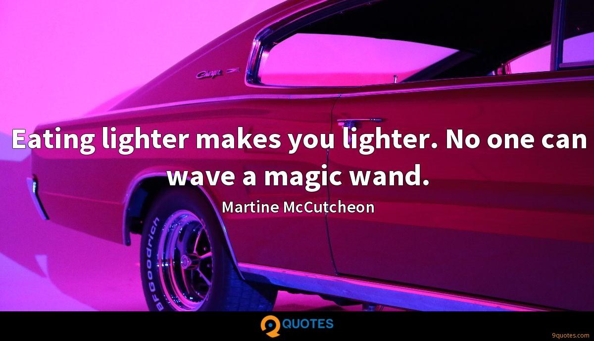 Eating lighter makes you lighter. No one can wave a magic wand.