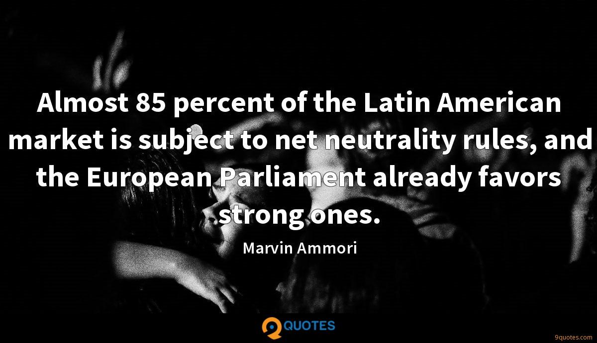 Almost 85 percent of the Latin American market is subject to net neutrality rules, and the European Parliament already favors strong ones.