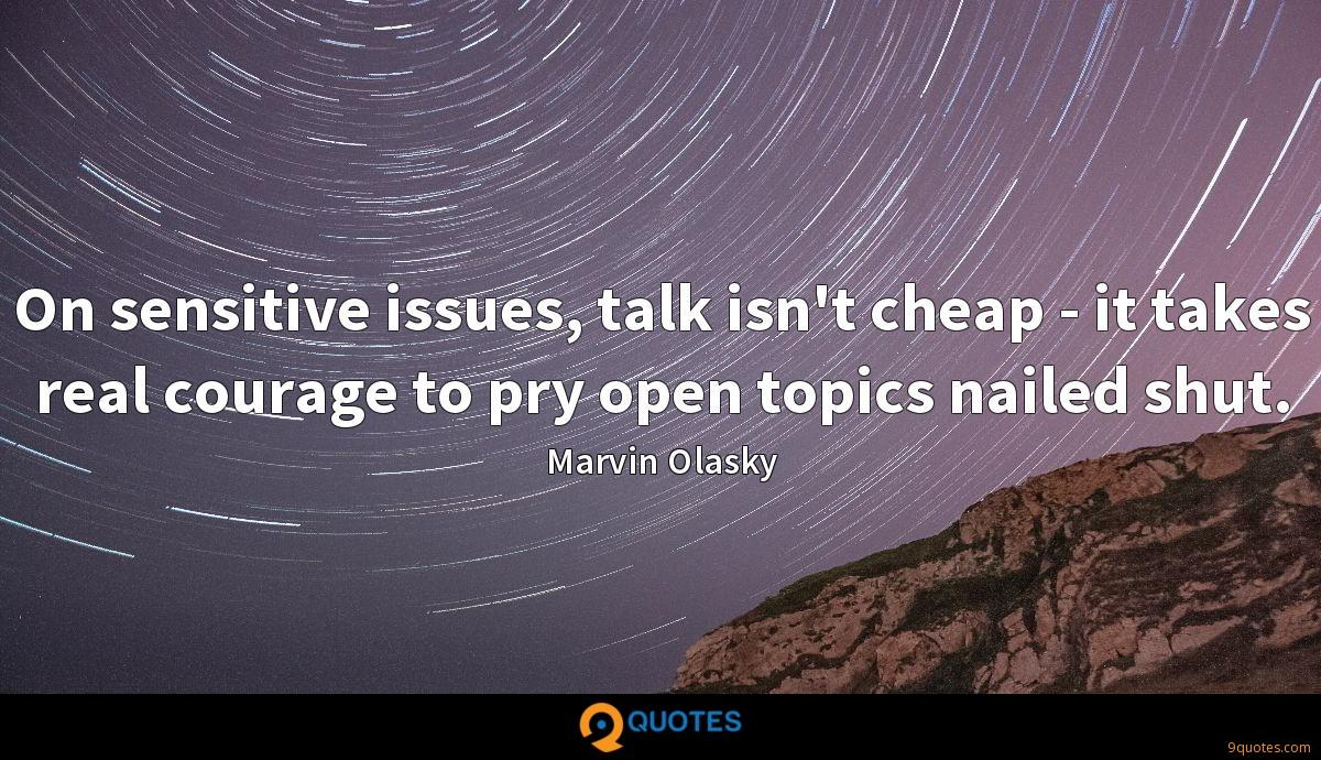 On sensitive issues, talk isn't cheap - it takes real courage to pry open topics nailed shut.