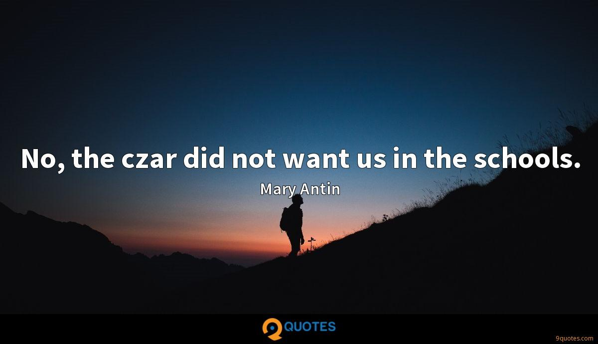 No, the czar did not want us in the schools.