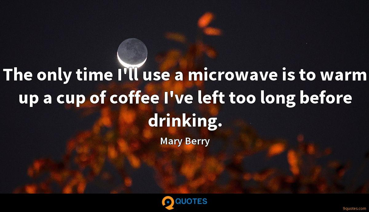 The only time I'll use a microwave is to warm up a cup of coffee I've left too long before drinking.