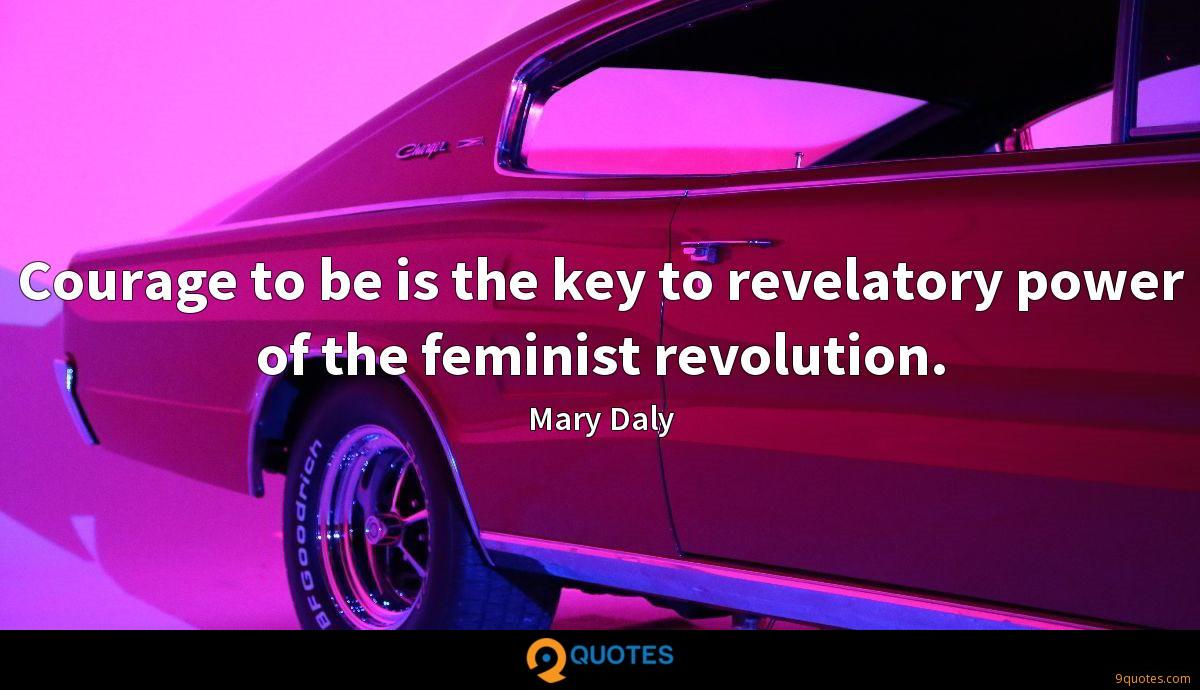 Courage to be is the key to revelatory power of the feminist revolution.