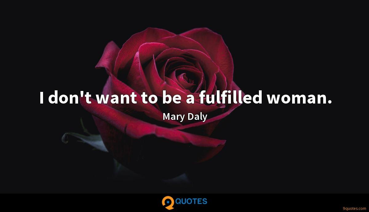 I don't want to be a fulfilled woman.