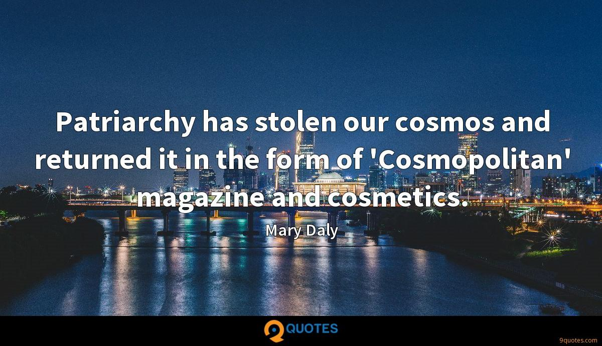 Patriarchy has stolen our cosmos and returned it in the form of 'Cosmopolitan' magazine and cosmetics.