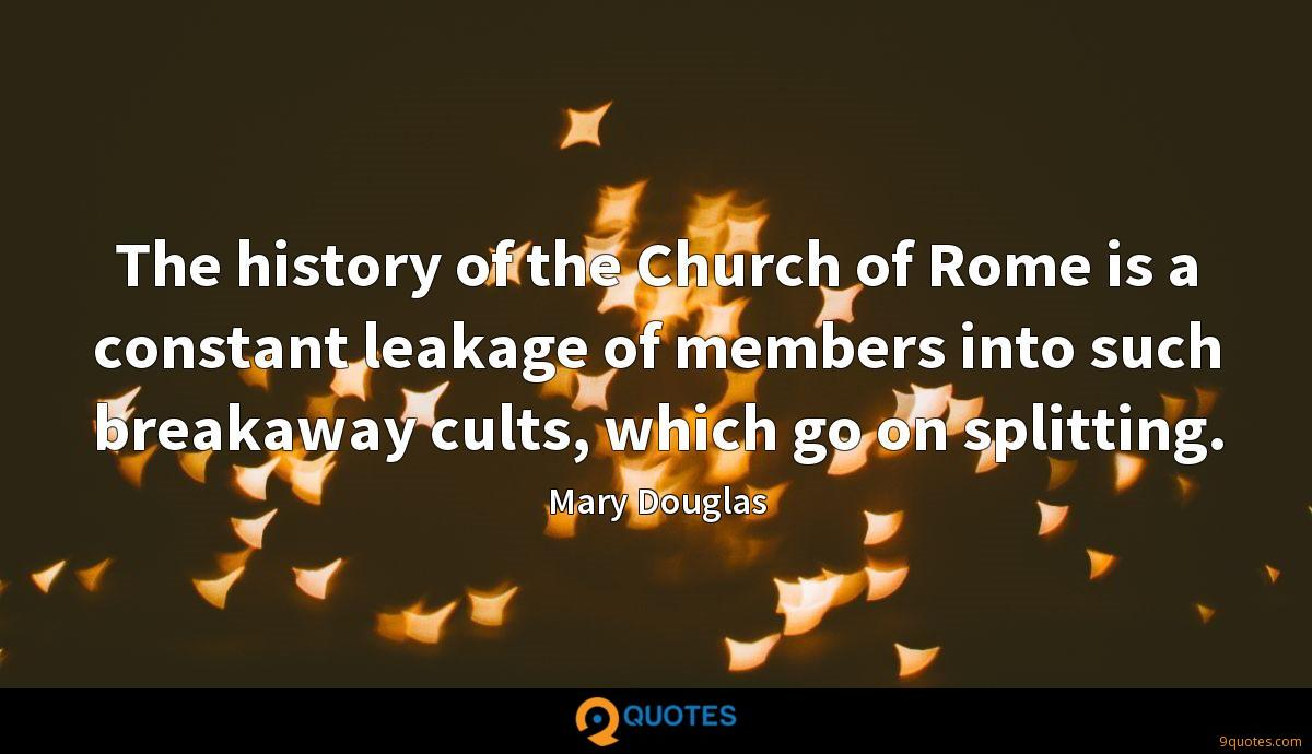 The history of the Church of Rome is a constant leakage of members into such breakaway cults, which go on splitting.
