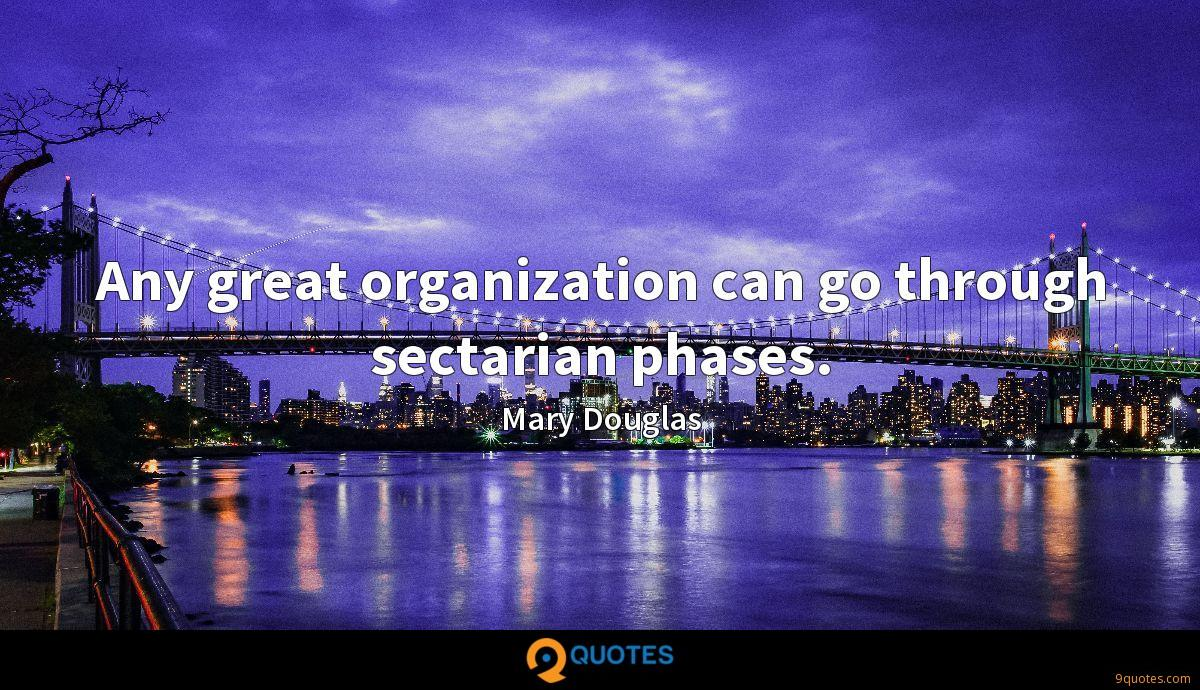 Any great organization can go through sectarian phases.