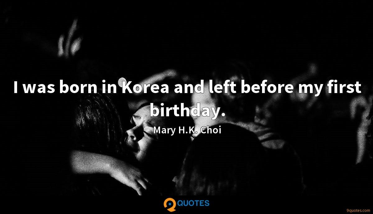 I was born in Korea and left before my first birthday.