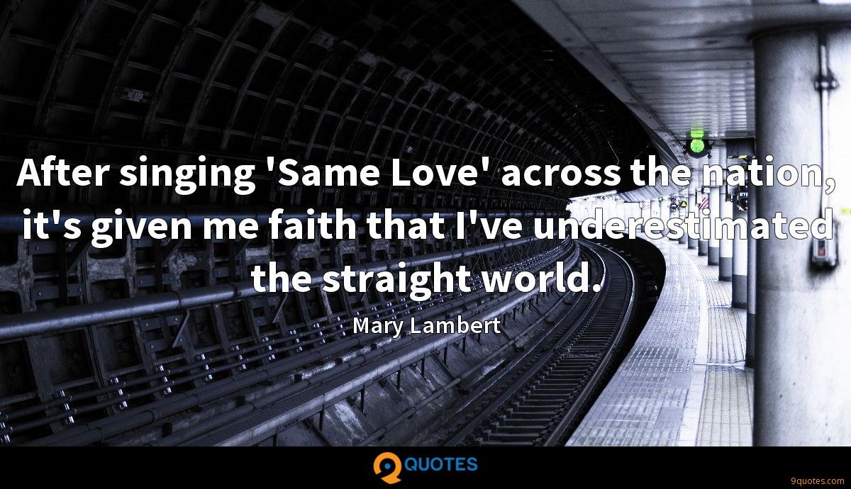 After singing 'Same Love' across the nation, it's given me faith that I've underestimated the straight world.