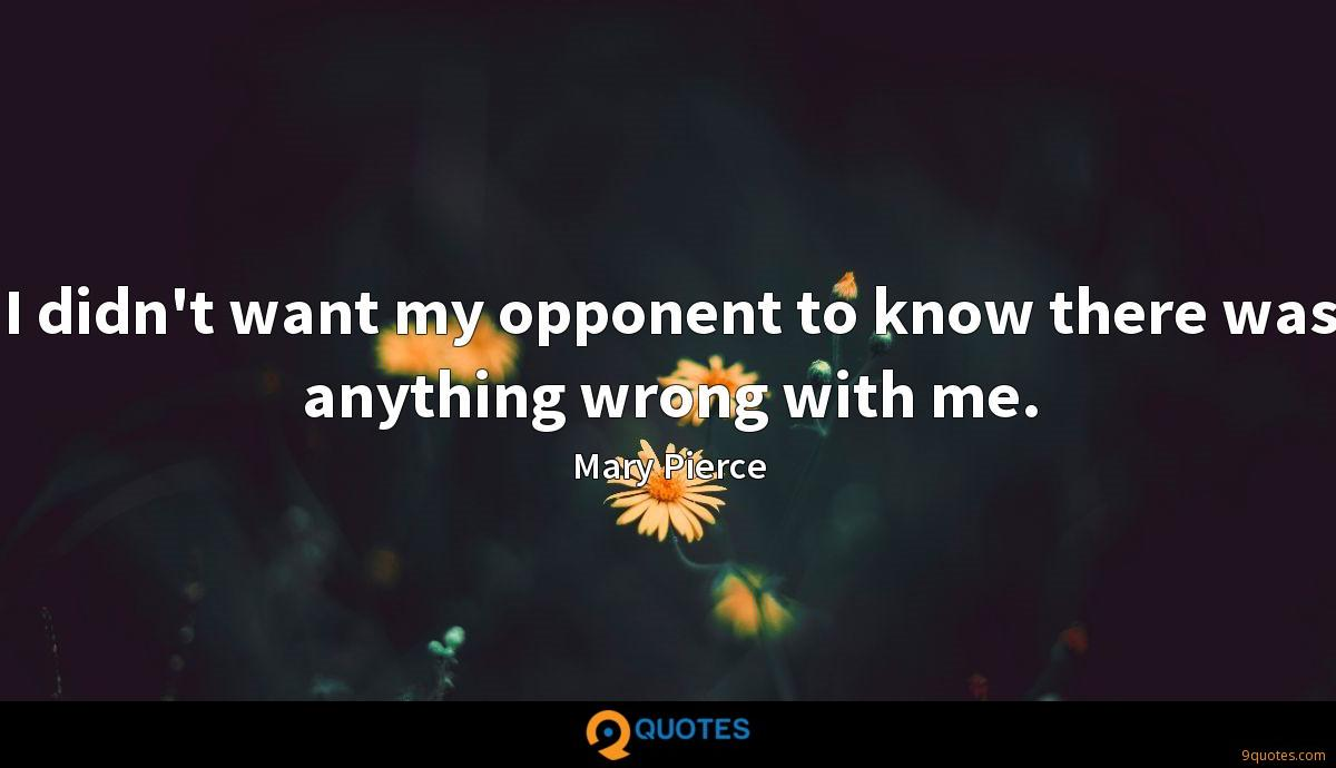 I didn't want my opponent to know there was anything wrong with me.