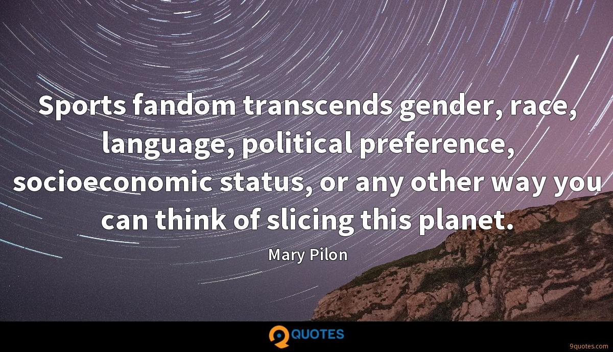 Sports fandom transcends gender, race, language, political preference, socioeconomic status, or any other way you can think of slicing this planet.