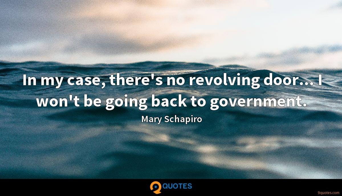 In my case, there's no revolving door... I won't be going back to government.
