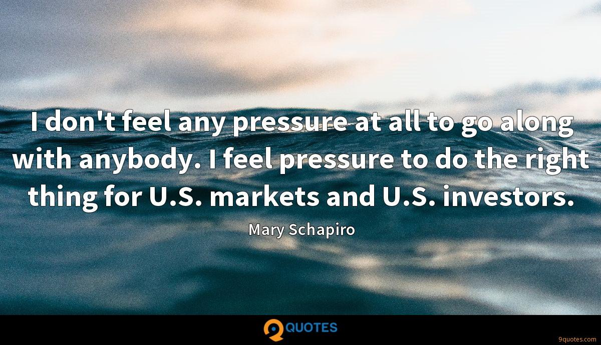 I don't feel any pressure at all to go along with anybody. I feel pressure to do the right thing for U.S. markets and U.S. investors.