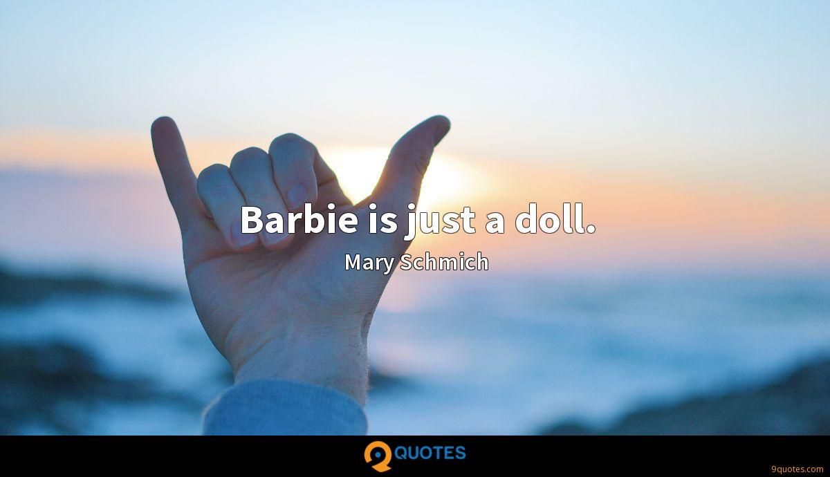 Barbie is just a doll.