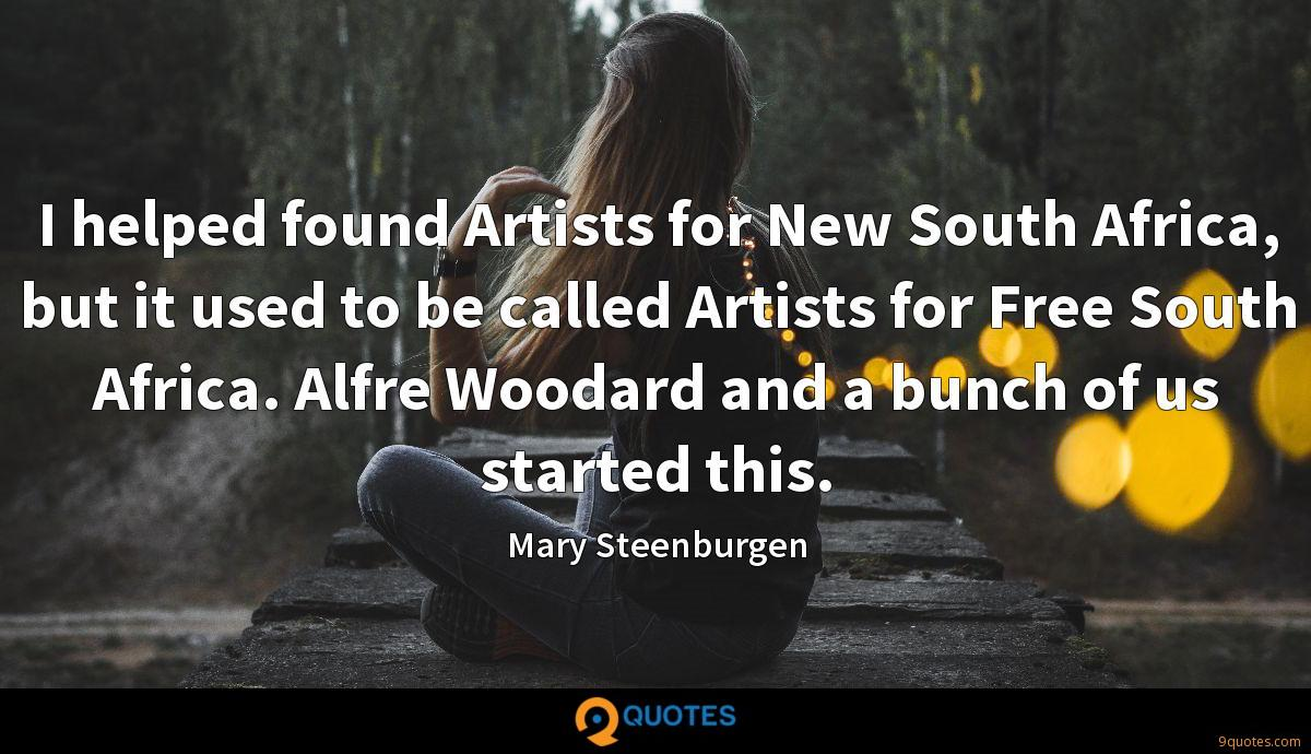 I helped found Artists for New South Africa, but it used to be called Artists for Free South Africa. Alfre Woodard and a bunch of us started this.