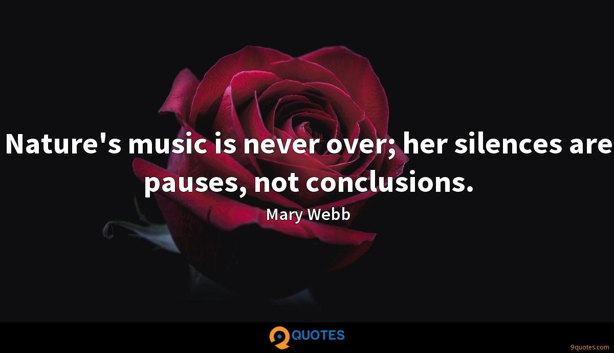 Nature's music is never over; her silences are pauses, not conclusions.
