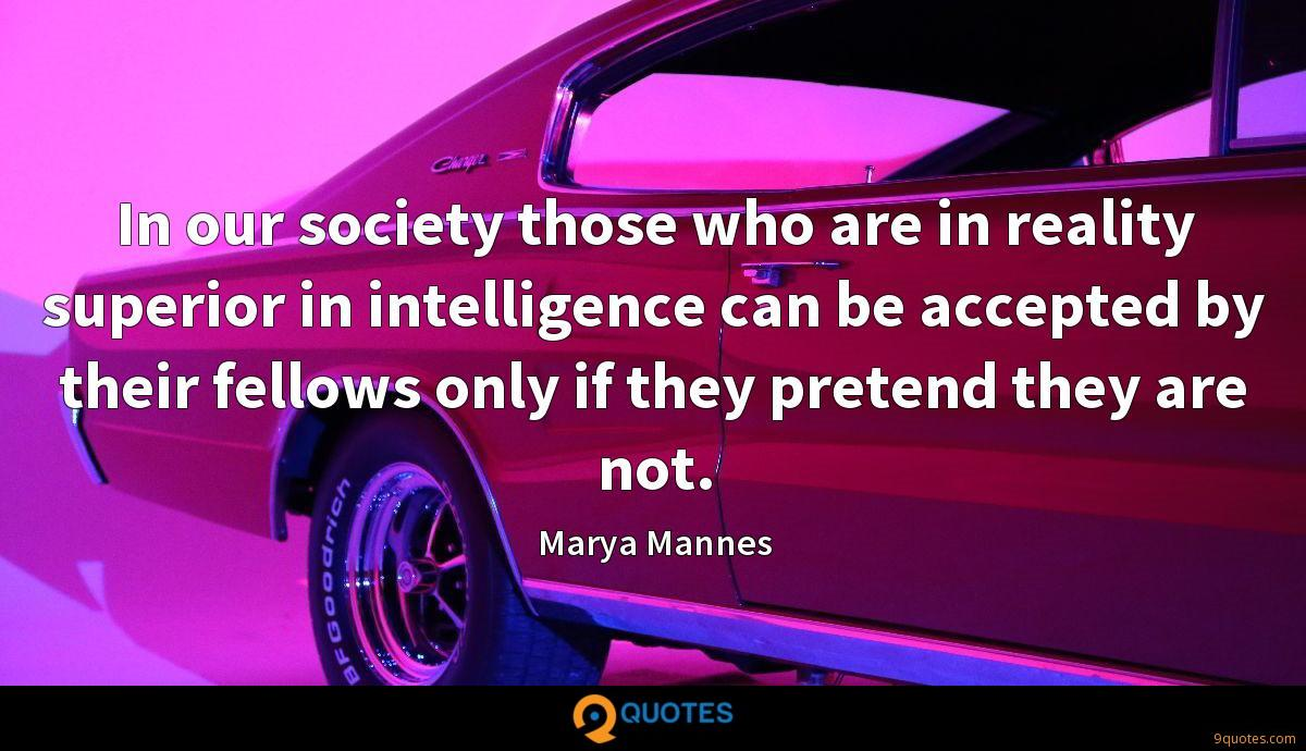 In our society those who are in reality superior in intelligence can be accepted by their fellows only if they pretend they are not.