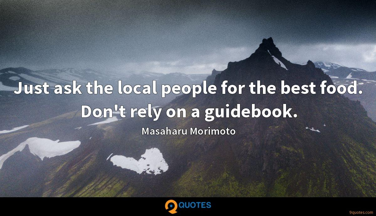 Just ask the local people for the best food. Don't rely on a guidebook.