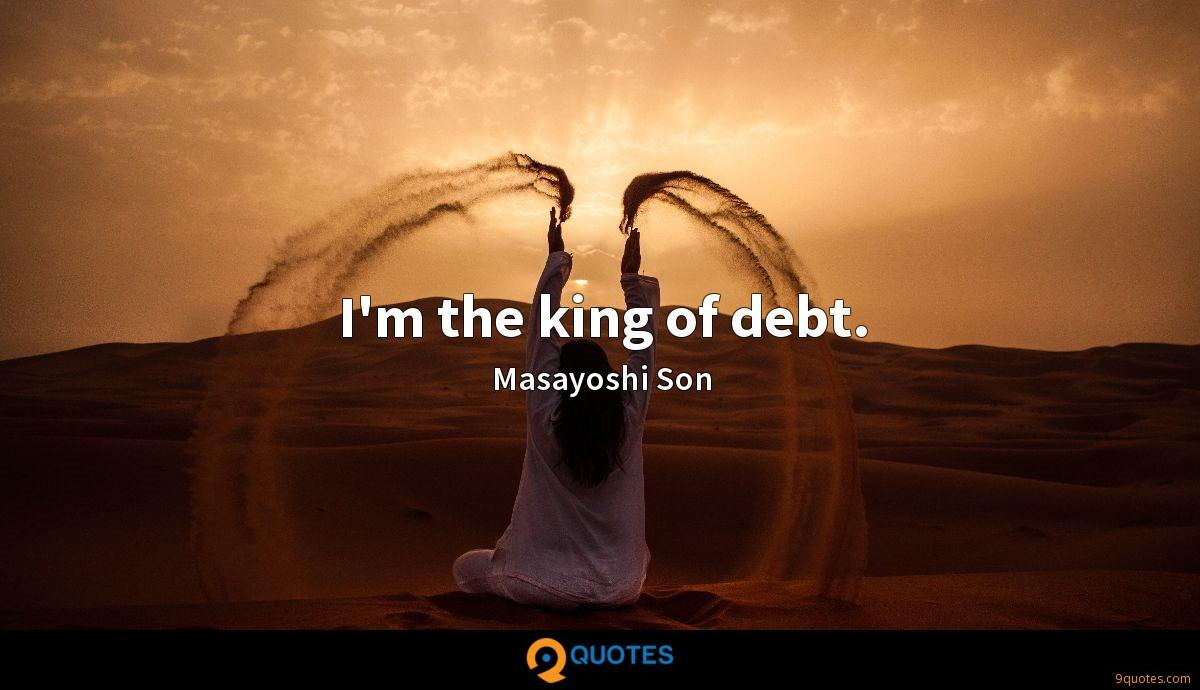 I'm the king of debt.