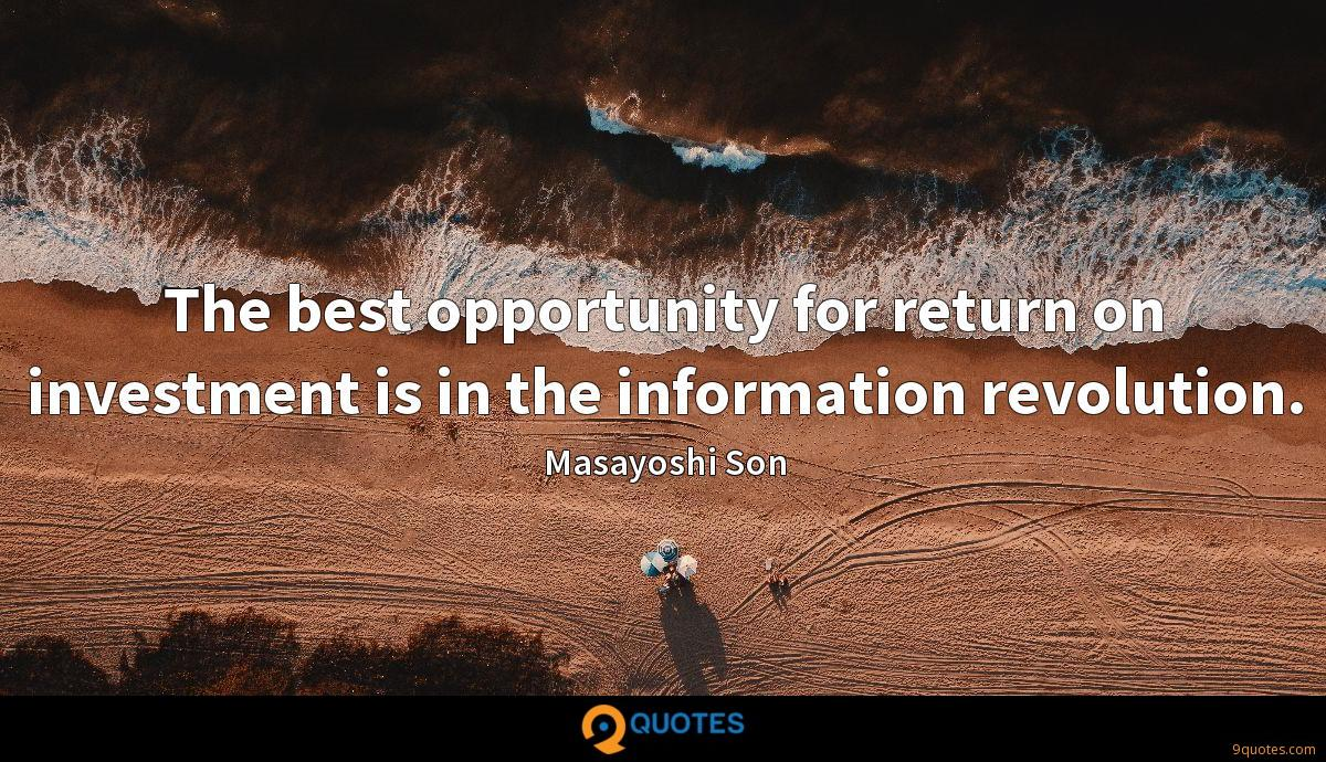 The best opportunity for return on investment is in the information revolution.