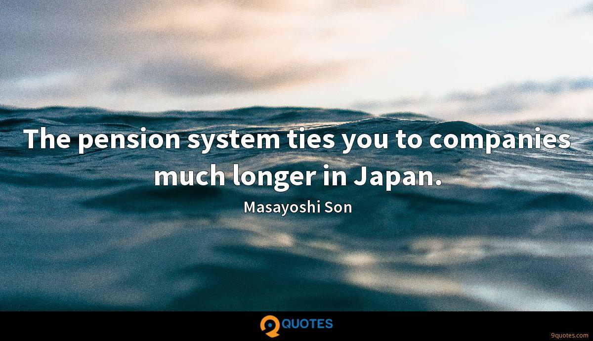 The pension system ties you to companies much longer in Japan.