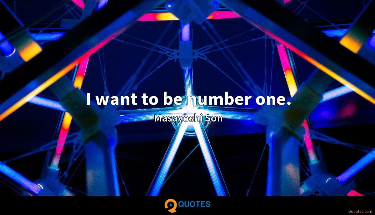 I want to be number one.