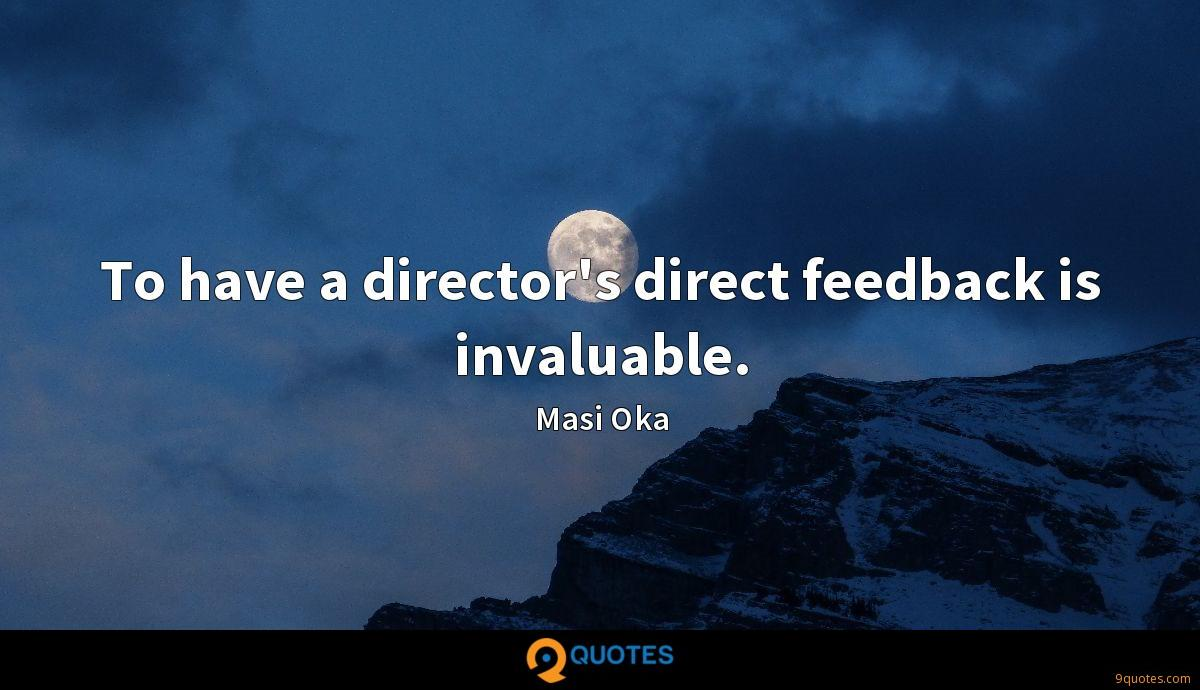 To have a director's direct feedback is invaluable.