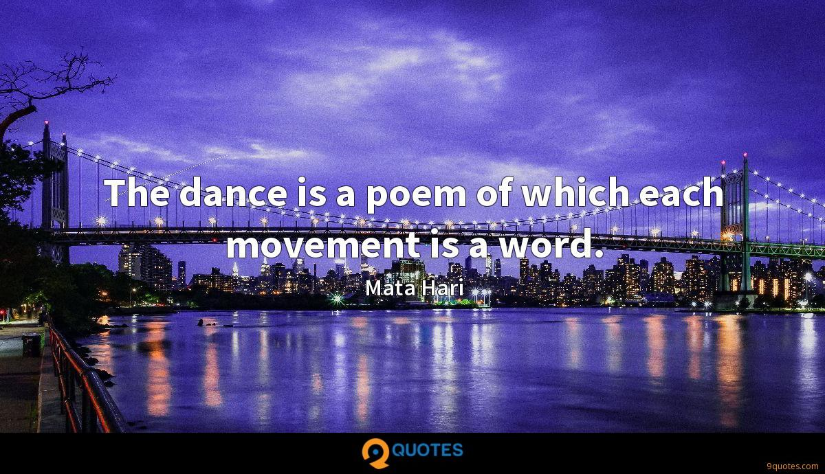 The dance is a poem of which each movement is a word.