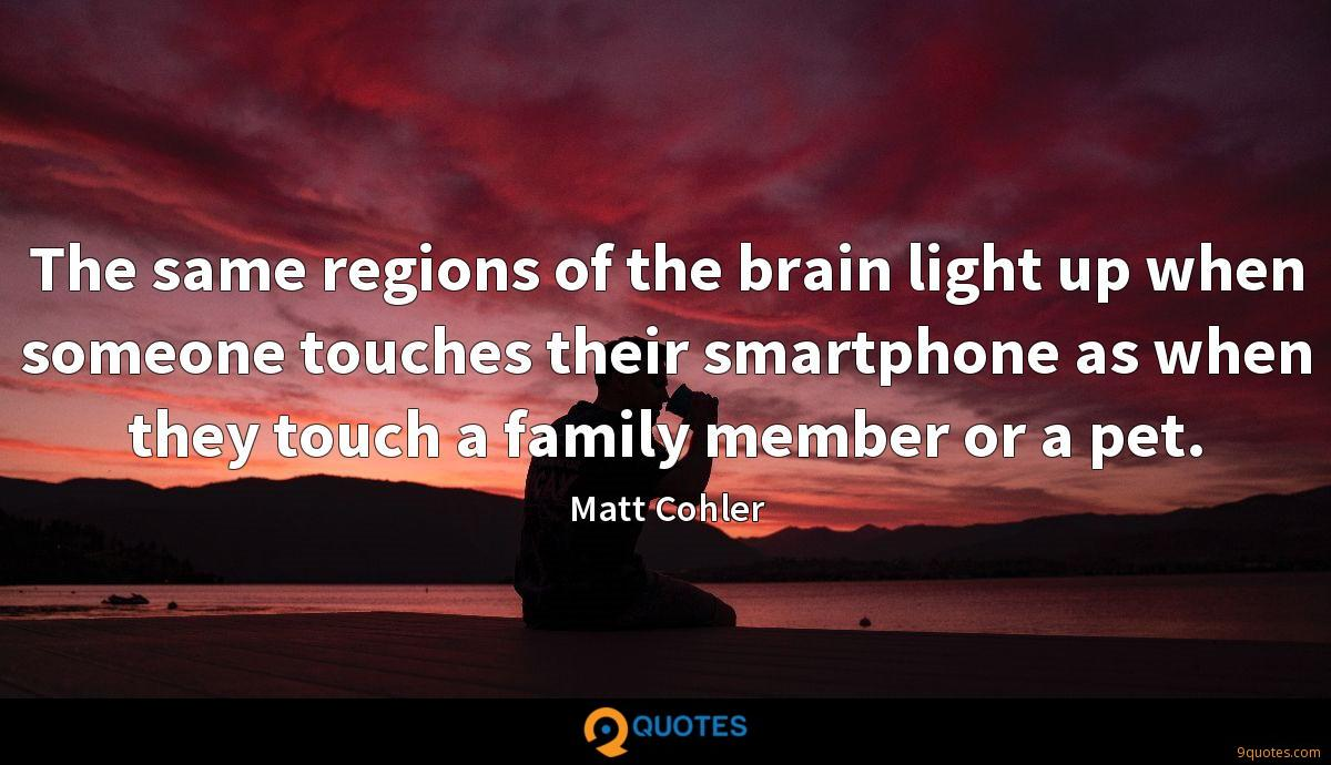 The same regions of the brain light up when someone touches their smartphone as when they touch a family member or a pet.