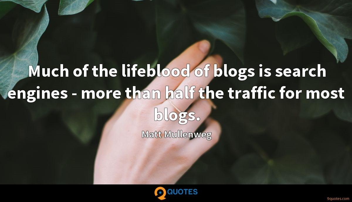Much of the lifeblood of blogs is search engines - more than half the traffic for most blogs.