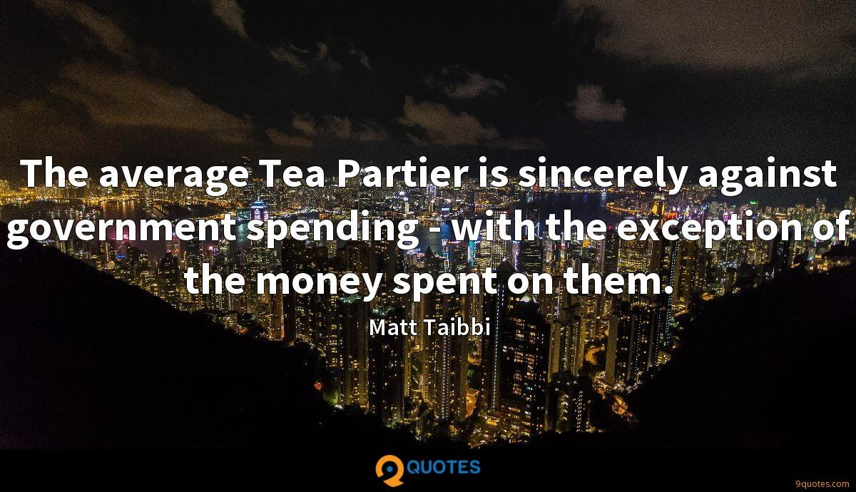 The average Tea Partier is sincerely against government spending - with the exception of the money spent on them.