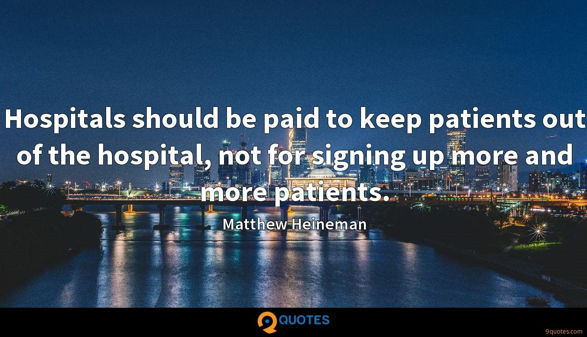 Hospitals should be paid to keep patients out of the hospital, not for signing up more and more patients.