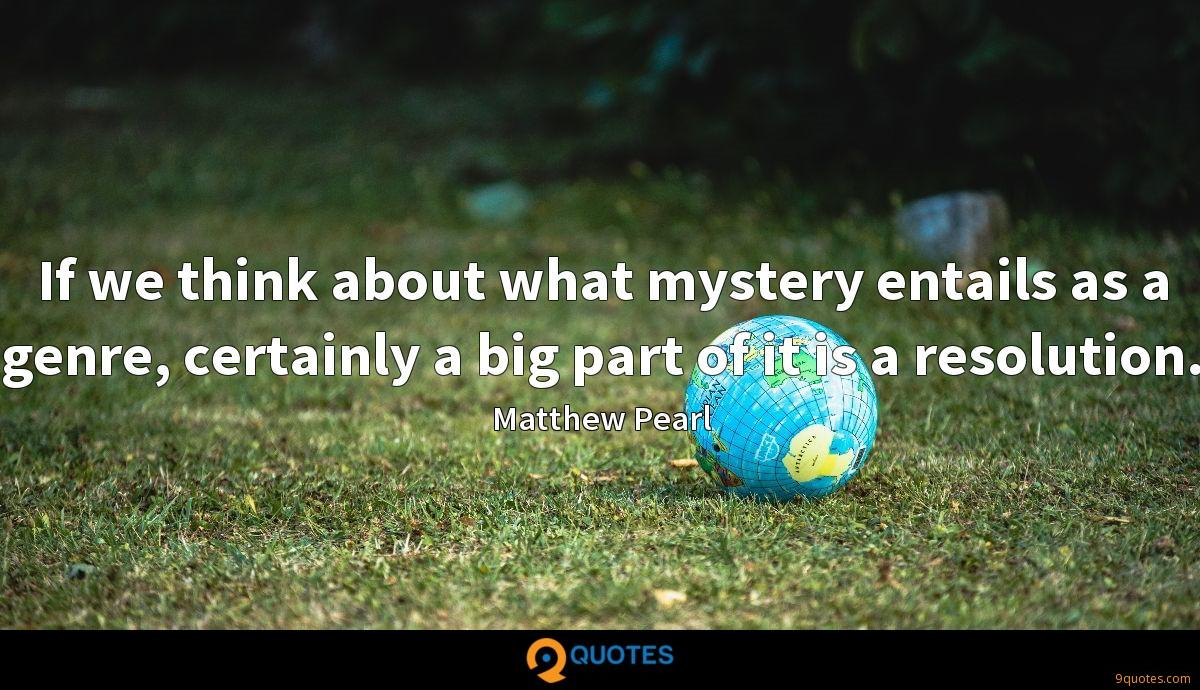 If we think about what mystery entails as a genre, certainly a big part of it is a resolution.