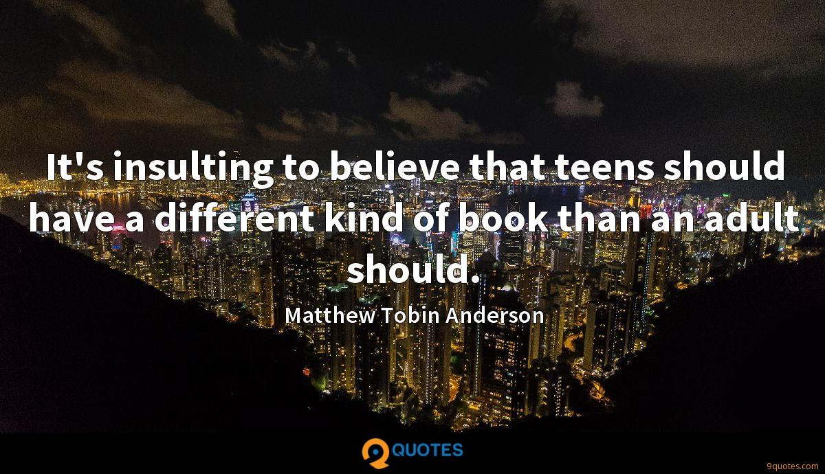 It's insulting to believe that teens should have a different kind of book than an adult should.