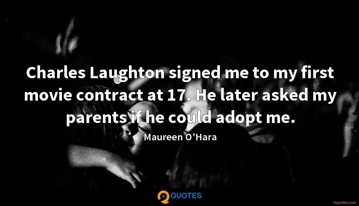 Charles Laughton signed me to my first movie contract at 17. He later asked my parents if he could adopt me.