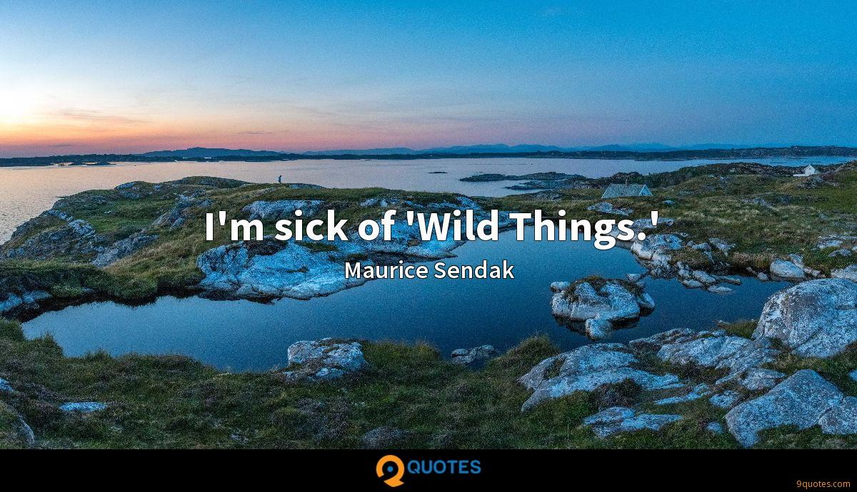 I'm sick of 'Wild Things.'
