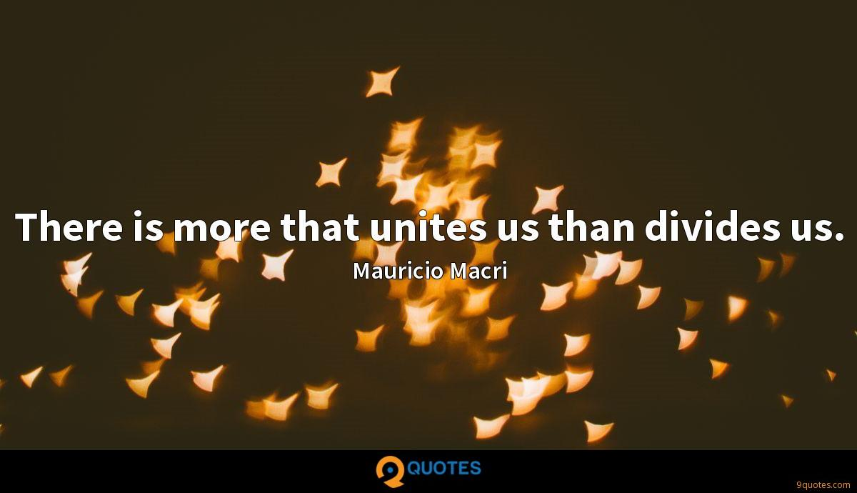There is more that unites us than divides us.