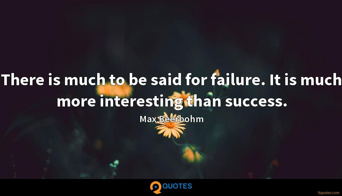 There is much to be said for failure. It is much more interesting than success.
