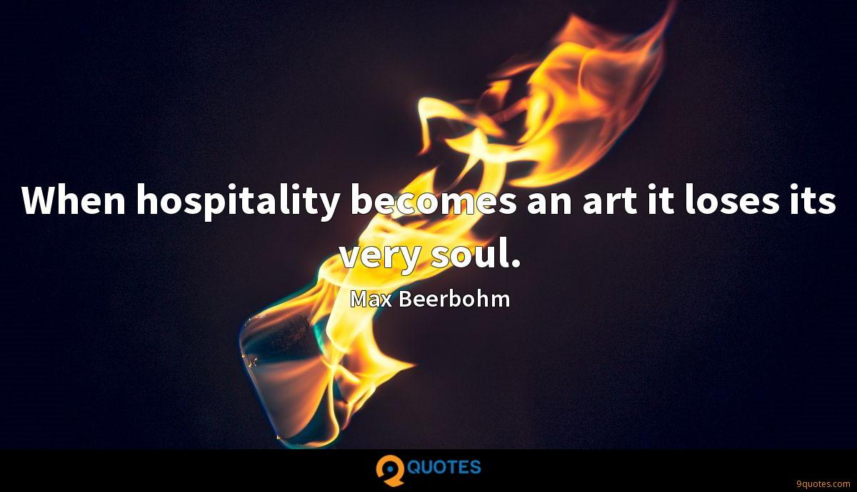 When hospitality becomes an art it loses its very soul.