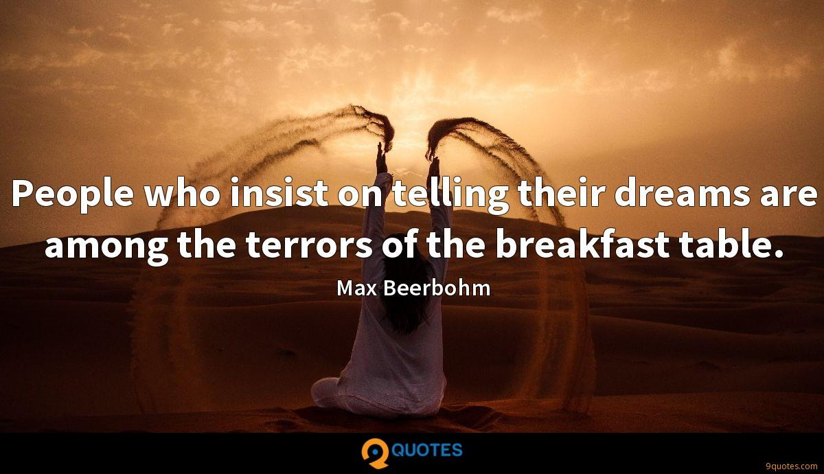 People who insist on telling their dreams are among the terrors of the breakfast table.