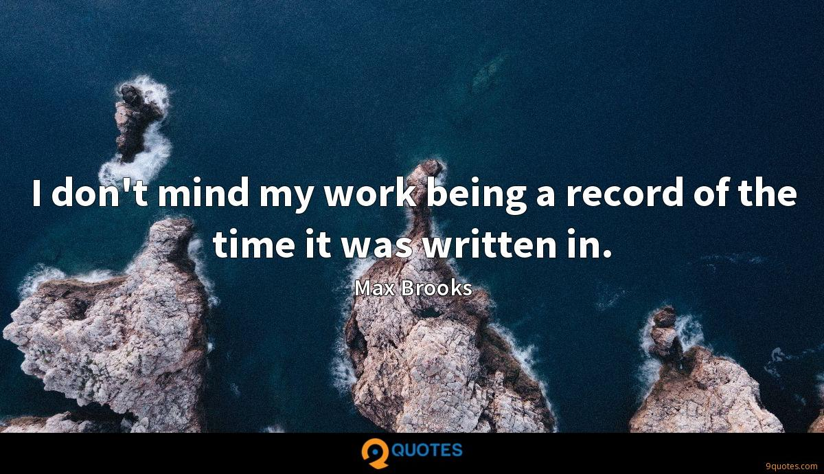 I don't mind my work being a record of the time it was written in.