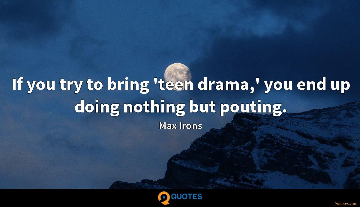 If you try to bring 'teen drama,' you end up doing nothing but pouting.