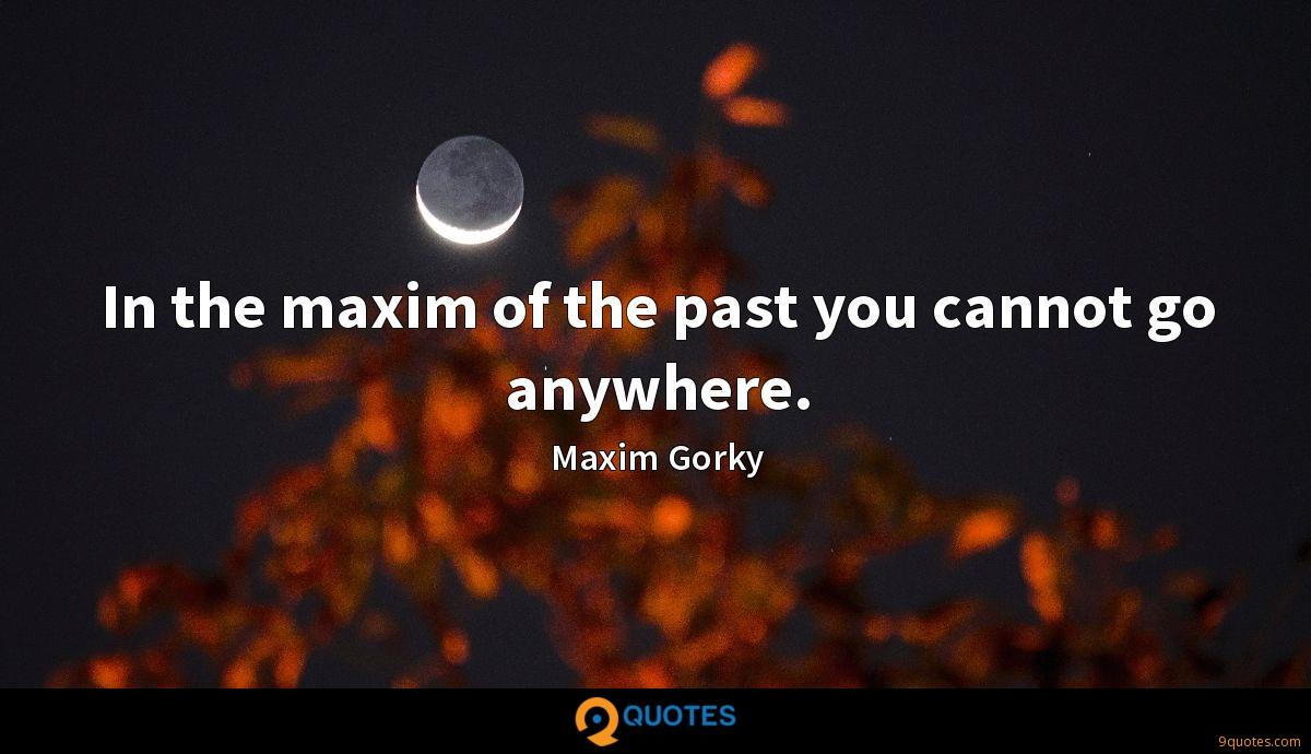 In the maxim of the past you cannot go anywhere.
