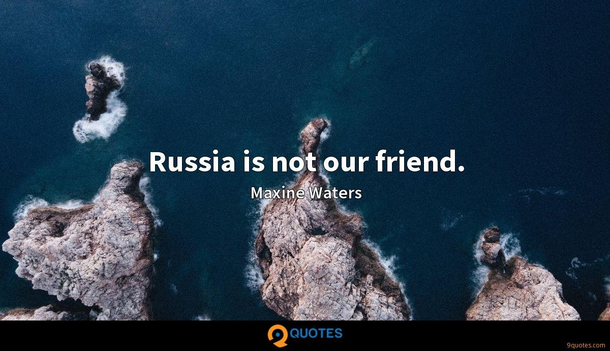 Russia is not our friend.