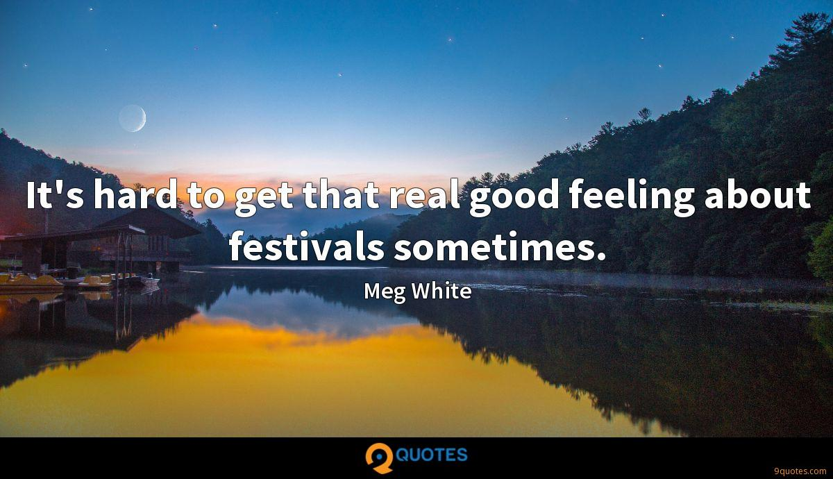 It's hard to get that real good feeling about festivals sometimes.
