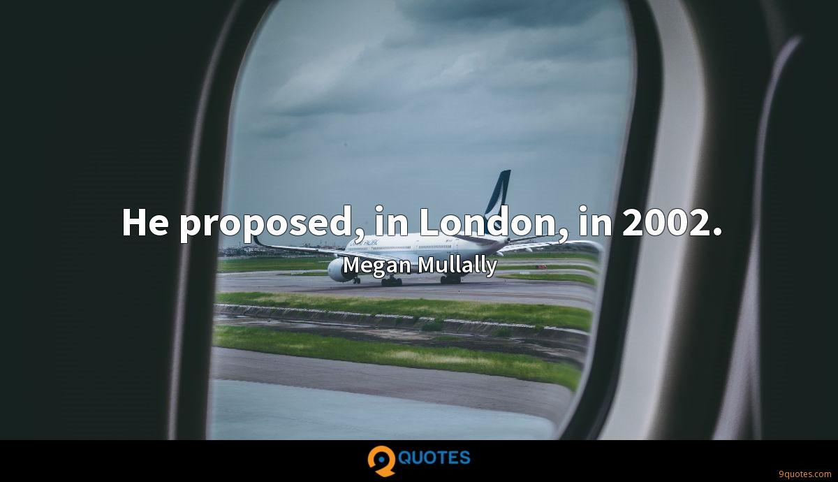 He proposed, in London, in 2002.